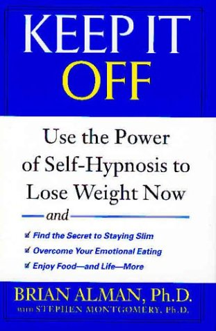 Keep it Off: Use the Power of Self-Hypnosis to Lose Weight Now, BRIAN ALMAN