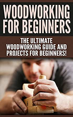 Unique Amazoncom Woodworking 101 Beginners Guide The