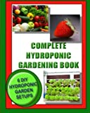 img - for Complete Hydroponic Gardening Book: 6 DIY garden set ups for growing vegetables, strawberries, lettuce, herbs and more book / textbook / text book