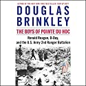 The Boys of Pointe du Hoc: Ronald Reagan, D-Day, and the U.S. Army 2nd Ranger Battalion Audiobook by Douglas Brinkley Narrated by Douglas Brinkley