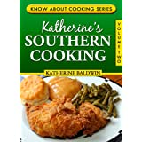 Katherine's Southern Cooking (Know About Cooking Series Book 2) ~ Katherine Baldwin