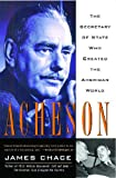 Acheson: The Secretary of State Who Created the American World (1416548653) by Chace, James