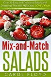 img - for Mix and Match Salads: Over 30 Easy and Delicious Salads and Dressings That Will Make You Love Salads book / textbook / text book