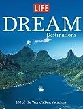 LIFE Dream Destinations: The World