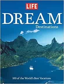 Life dream destinations 100 of the world 39 s best for Top 100 vacation spots