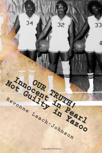 Our Truth! Innocent in Pearl, Not Guilty in Yazoo: (The truth behind the 1980 Yazoo City High School probation)