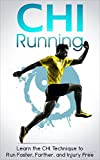 CHI Running: Learn the CHI Technique to Run Faster, Farther, and Injury Free - CHI RUNNING (CHI, CHI Running, CHI Walking, CHI Marathon)