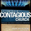 Becoming a Contagious Church: Revolutionizing the Way We View and Do Evangelism (       UNABRIDGED) by Mark Mittelberg, Bill Hybels Narrated by Maurice England