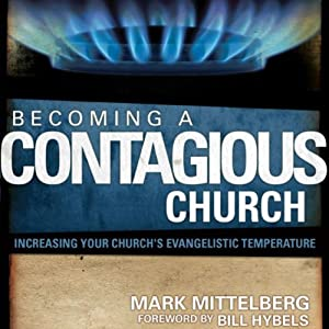 Becoming a Contagious Church: Revolutionizing the Way We View and Do Evangelism | [Mark Mittelberg, Bill Hybels]