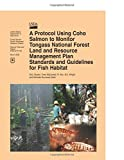 img - for A Protocol Using Coho Salmon to Monitor Tongass National Forest Land and Resource Management Plan Standards and Guidelines for Fish Habitat book / textbook / text book