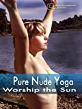 Pure Nude Yoga- Worship the Sun - Digital Download