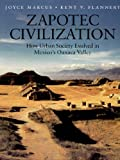 Joyce Marcus Zapotec Civilization: How Urban Society Evolved in Mexico's Oaxaca Valley (New Aspects of Antiquity)