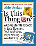 img - for Is This Thing On?, revised edition: A Computer Handbook for Late Bloomers, Technophobes, and the Kicking & Screaming book / textbook / text book