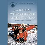 From Kansas Wheat Fields to Alaska Tundra: A Mennonite Family Finds Home | Naomi Gaede-Penner