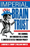 Imperial Brain Trust: The Council on Foreign Relations and  United States Foreign Policy