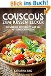 Couscous  - Zum K�ssen lecker: Die ge...