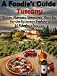 A Foodie's Guide to Tuscany: Places,...