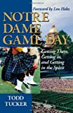 img - for Notre Dame Game Day: Getting There, Getting In, and Getting in the Spirit book / textbook / text book