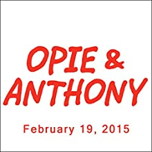 Opie & Anthony, Colin Quinn, Wayne Brady, and Stacy Keach, February 19, 2015  by Opie & Anthony Narrated by Opie & Anthony