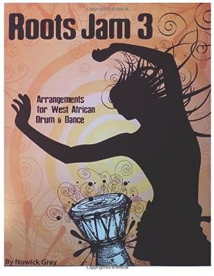 Roots Jam 3: Arrangements for West African Drum and Dance (Volume 3)
