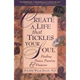 Create a Life That Tickles Your Soul: Finding Peace, Passion, and Purposeby Suzanne W. Zoglio