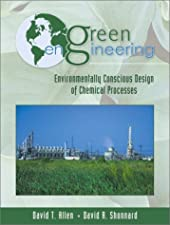 Green Engineering Environmentally Conscious Design of Chemical Processes by David T. Allen