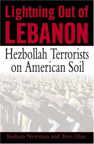 Lightning Out of Lebanon: Hezbollah Terrorists on American Soil, Diaz,Tom/Newman,Barbara