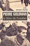 echange, troc Michael Prazan - Pierre Goldman : Le frère de l'ombre