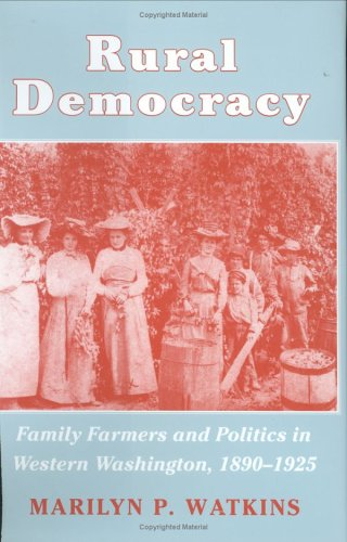Rural Democracy: Family Farmers and Politics in Western Washington, 1890-1925