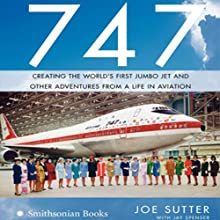 747: Creating the World's First Jumbo Jet and Other Adventures from a Life in Aviation (       UNABRIDGED) by Joe Sutter Narrated by Paul Boehmer