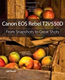 Jeff Revell Canon EOS Rebel T2i / 550D: From Snapshots to Great Shots