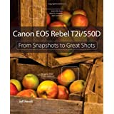Canon EOS Rebel T2i / 550D: From Snapshots to Great Shotsby Jeff Revell
