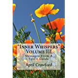 """Inner Whispers"": Messages From A Spirit Guide: Volume III (Volume 3)"