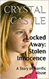 img - for Locked Away: Stolen Innocence: A Story of Horrific Abuse (Child Abuse Series Book 3) book / textbook / text book