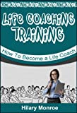 Life Coaching Training: How to Become a Life Coach