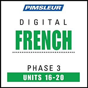 French Phase 3, Unit 16-20: Learn to Speak and Understand French with Pimsleur Language Programs | [Pimsleur]