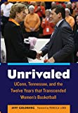img - for Unrivaled: UConn, Tennessee, and the Twelve Years that Transcended Women s Basketball book / textbook / text book
