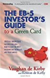 The EB-5 Investor's Guide to a Green Card: Critical Knowledge for Investors Who Want to Make the Best Decisions for Themselves and Their Families (Chinese Edition)