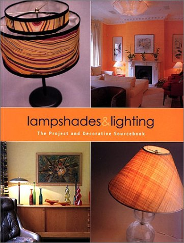 Lampshades & Lighting: The Project and Decorative Sourcebook