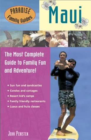 Paradise Family Guides Maui: The Most Complete Guide to Family Fun and Adventure!, Christie Stilson