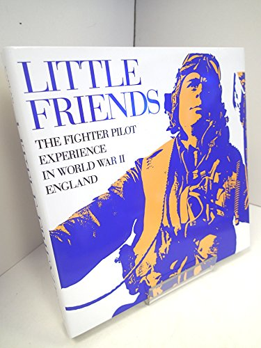 Little Friends: The Fighter Pilot Experience in WWII England, Kaplan, Phillip