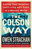 img - for The Colson Way: Loving Your Neighbor and Living with Faith in a Hostile World book / textbook / text book