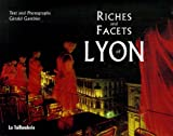 echange, troc Gérald Gambier - Riches and Facets of Lyon : Edition en langue anglaise