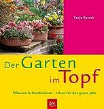 Der Garten im Topf. Pflanzen & Kombinieren - Ideen für das ganze Jahr