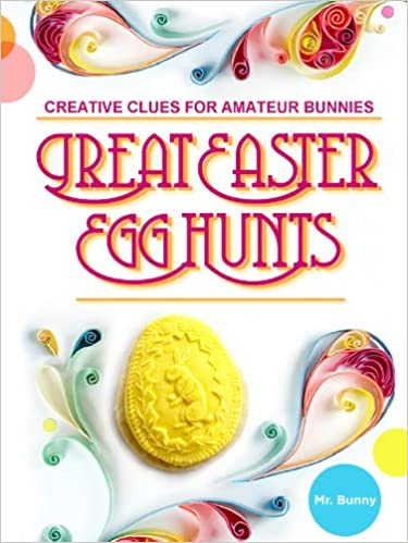 Great Easter Egg Hunts: Creative Clues for Amateur Bunnies