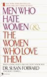 Men Who Hate Women and the Women Who Love Them: When Loving Hurts And You Don't Know Why (0553280376) by Forward, Susan