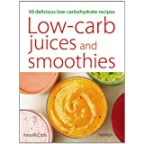 Low Carb Juices and Smoothies: 50 Healthy Delicious Recipes