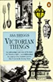 Victorian Things (0140126775) by Briggs, Asa