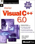 ATELIER VISUAL C++ 6.0. Avec CD-Rom,...