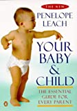 Your Baby and Child (Penguin health books) (014026325X) by Leach, Penelope